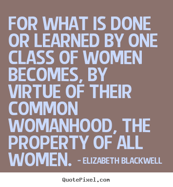 Elizabeth Blackwell picture quotes - For what is done or ...
